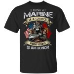 Being a marine is a choice Marine Veteran is an honor T-Shirt