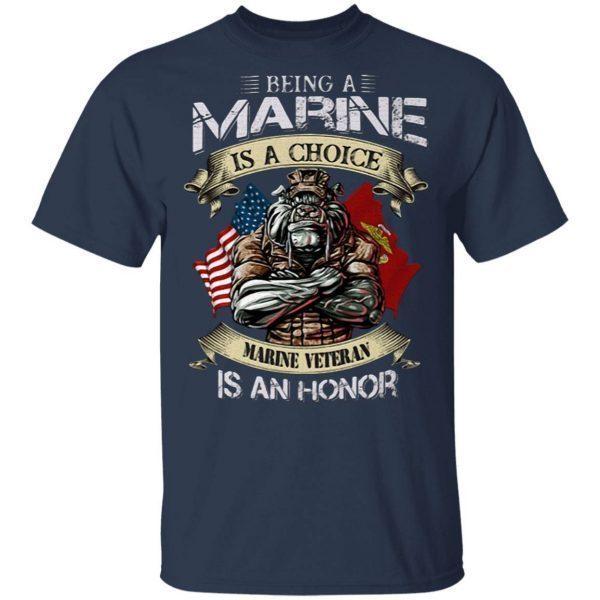 Being a marine is a choice Marine Veteran is an honor T-Shirt