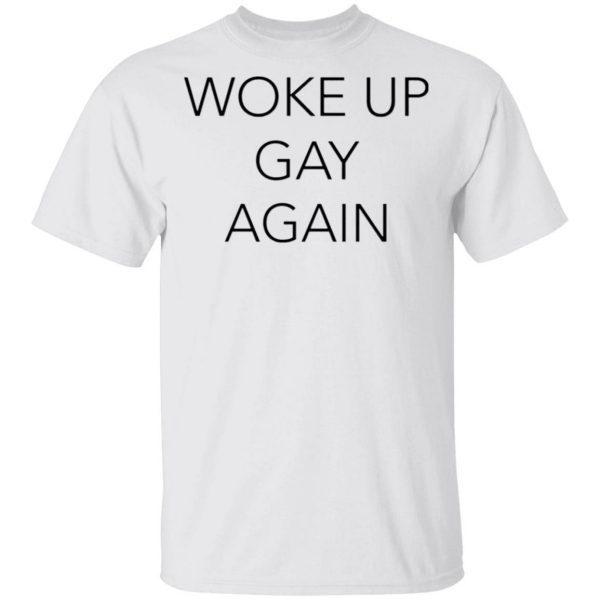 Woke Up Gay Again T-Shirt