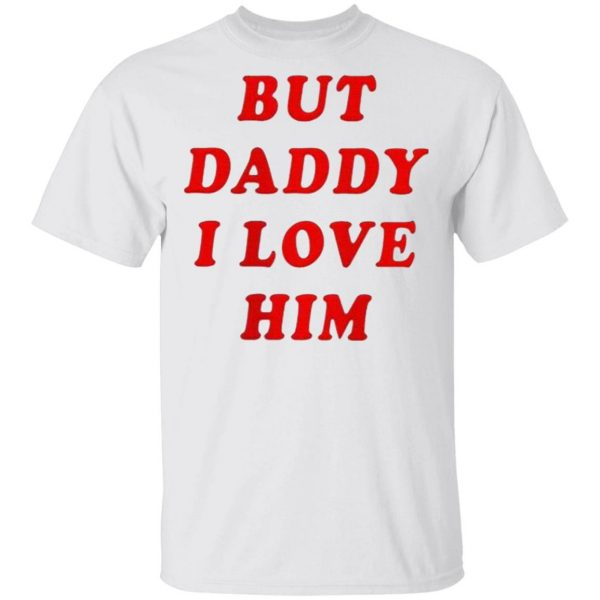 But daddy i love him T-Shirt