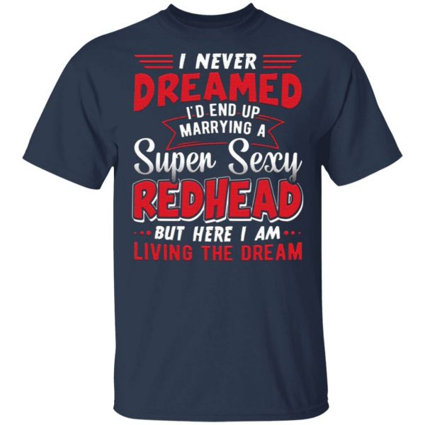 I Never Dreamed I'd End Up Marrying A Super Sexy Redhead Funny Saying T-Shirt