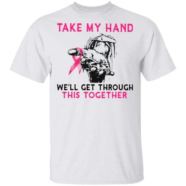 Take My Hand We'll Get Through This Together T-Shirt