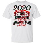 2020 The Year I Got Engaged To The Most An Amazing Man Alive Funny Quarantine T-Shirt