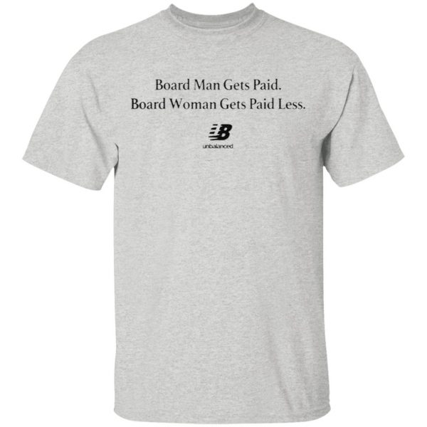 Board Man Gets Paid. Board Woman Gets Paid Less Unbalanced T-Shirt