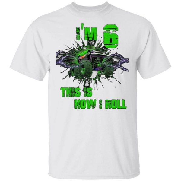 I'm 6 This Is How I Roll 6 Years Old 6th Birthday T-Shirt