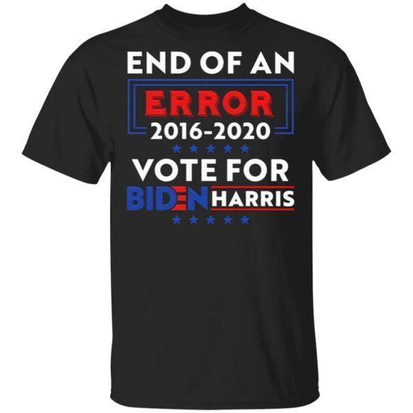 End Of An Error Biden Harris 2016-2020 Vote For Biden Harris T-Shirt