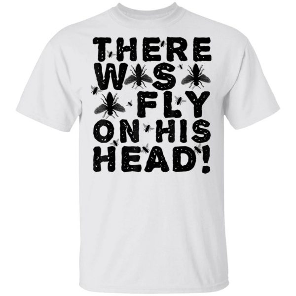 There Was Fly On His Head Debate T-Shirt