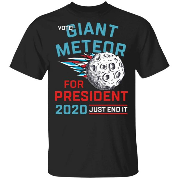 Vote Giant Meteor For President 2020 Just End It T-Shirt