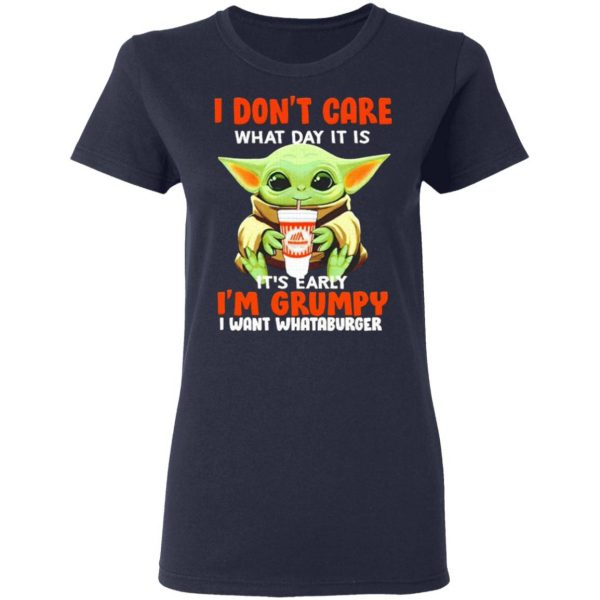 Baby Yoda I Don't Care What Day It Is It's Early I'm Grumpy I Want Whataburger T-Shirt