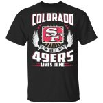 I May Live In Colorado But San Francisco 49ers Lives In Me T-Shirt