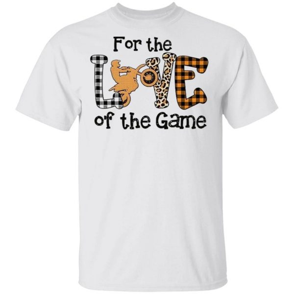 For The Love Of The Game T-Shirt