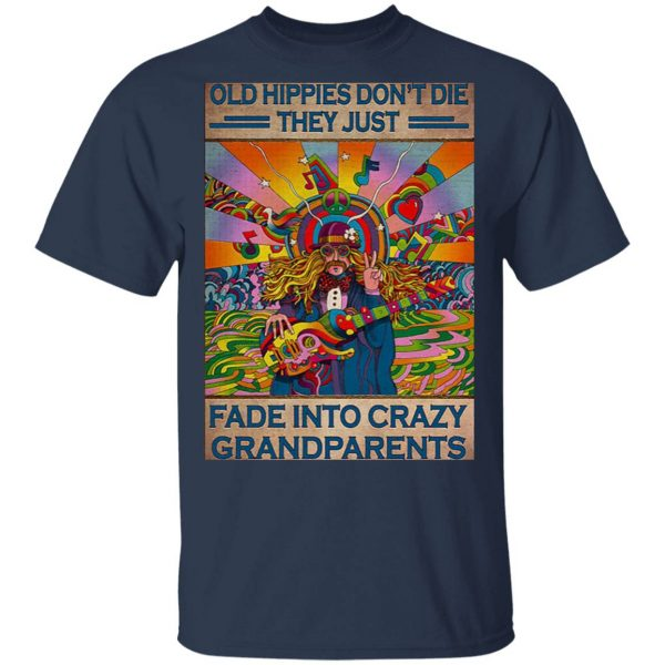 Old hippies don't die they just fade into crazy grandparents T-Shirt