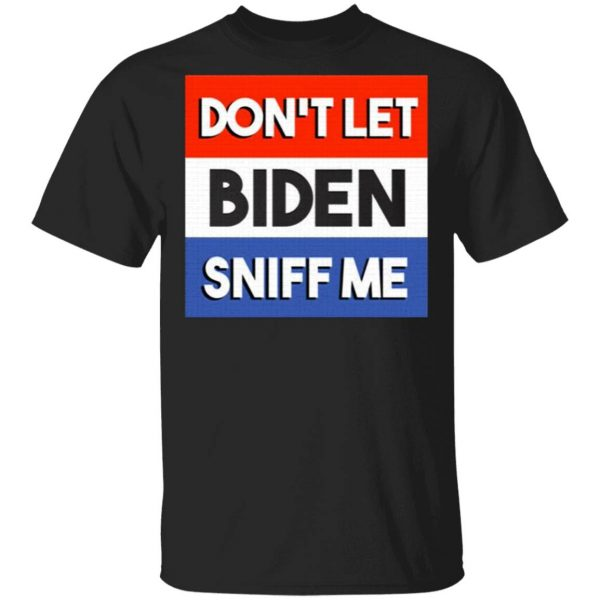 Trump 2020 Don't Let Biden Sniff Me Anti Joe Biden T-Shirt
