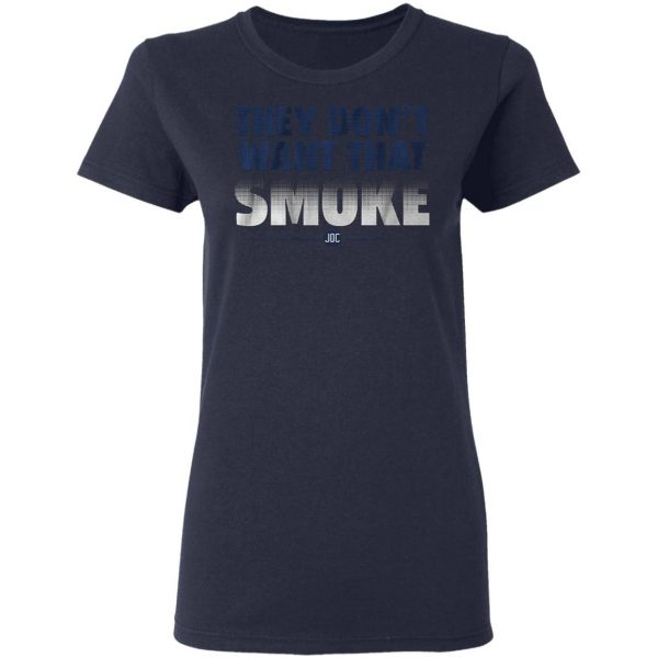 They dont want that smoke T-Shirt