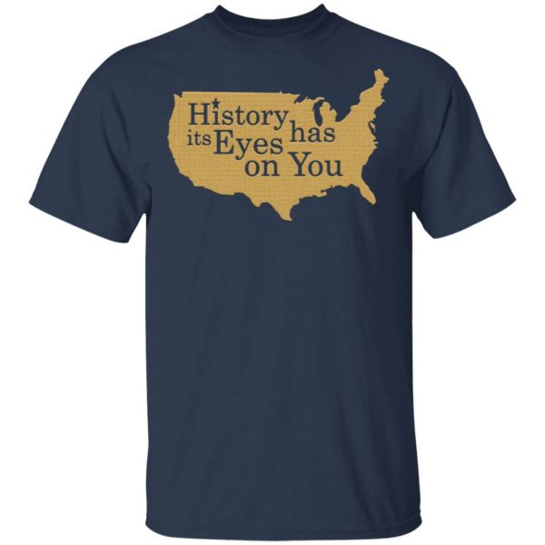 History Has Its Eyes On You T-Shirt