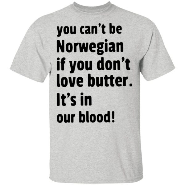 You can't be norwegian if you don't love butter it's in our blood T-Shirt