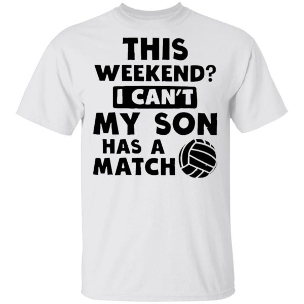 Volleyball Dad Shirt This Weekend Cant Son T-Shirt