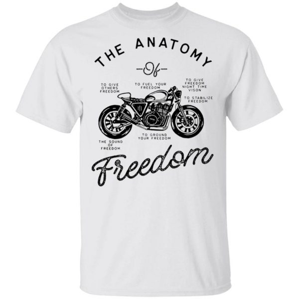 Motorcycle The Anatomy To Give Others Freedom To Fuel Your Freedom The Sound Of Freedom T-Shirt