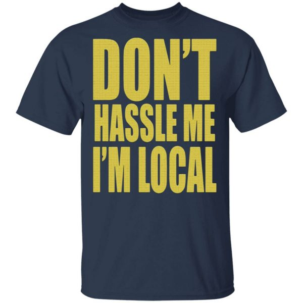 Don't Hassle Me I'm Local T-Shirt