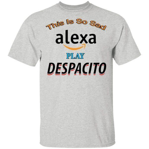 This is so sad Alexa play Despacito T-Shirt