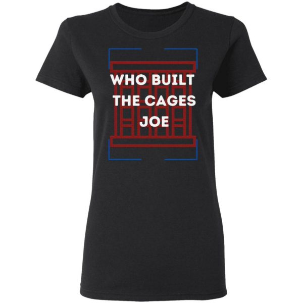 Who built the cages Joe America Room T-Shirt