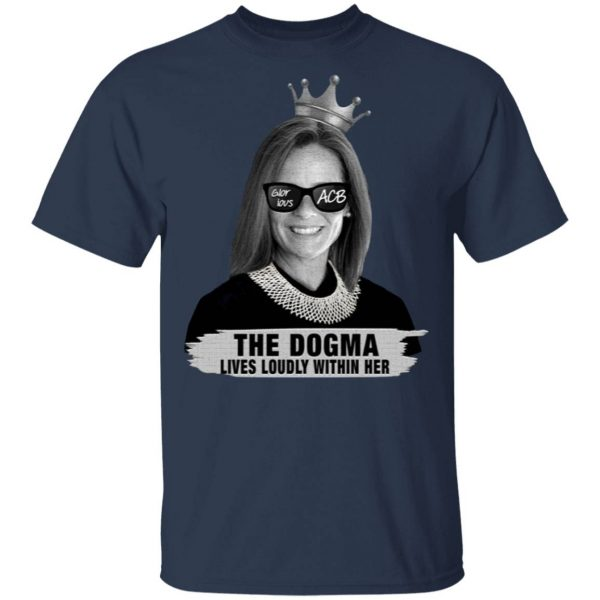 Amy Coney Barrett Glorious ACB The Dogma Lives Loudly Within Her T-Shirt