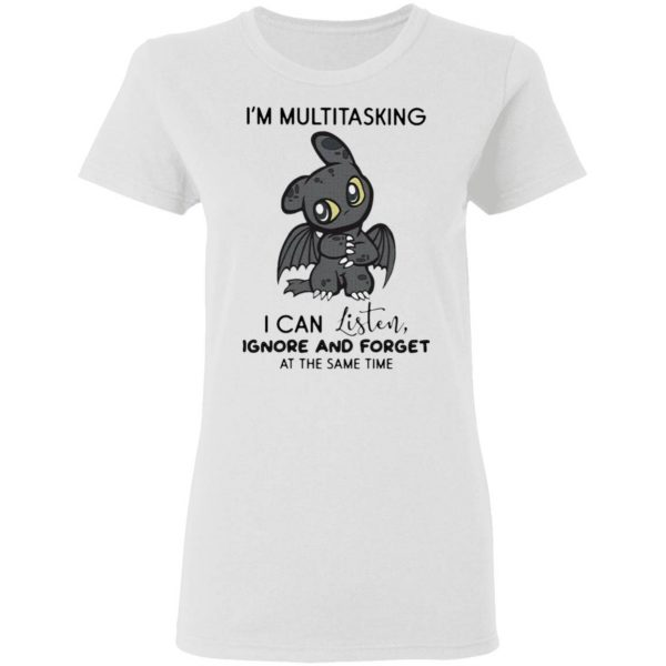 Dragon I'm Multitasking I Can Listen Ignore And Forget At The Same Time T-Shirt