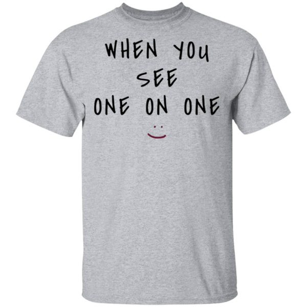 When you see one on one T-Shirt