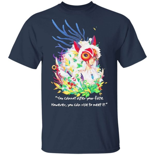 Princess Mononoke You cannot after your fate however You can rise to meet it T-Shirt