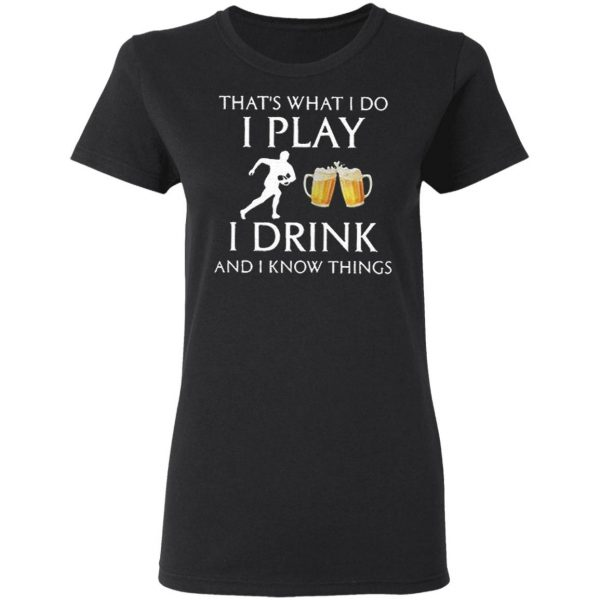 Football Thats What I Do I Play I Drink Beer And I Now Things T-Shirt