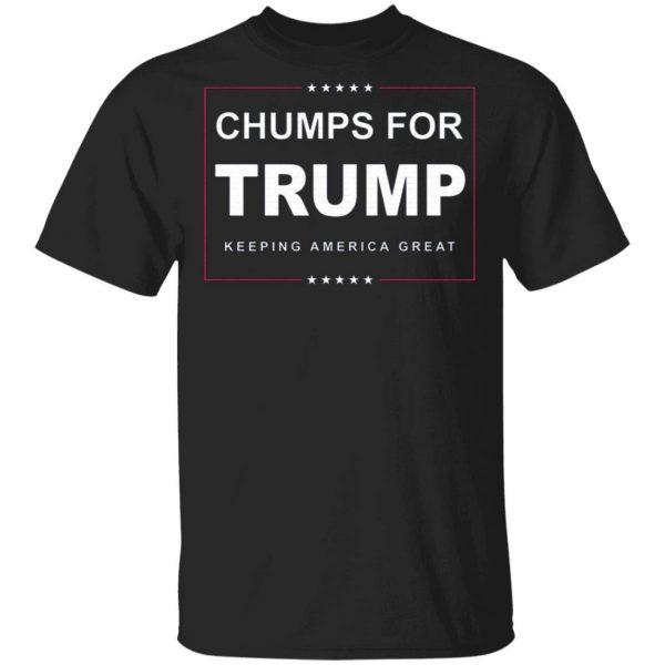 Chumps For Trump Keeping America Great T-Shirt