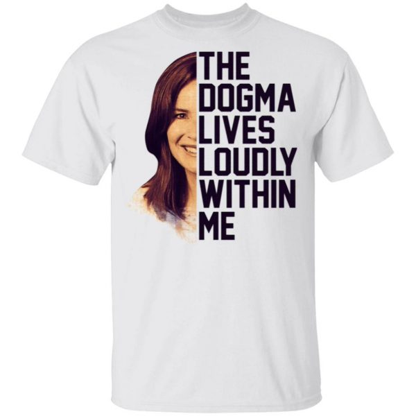 Amy Coney Barrett The Dogma Lives Loudly Within Me T-Shirt