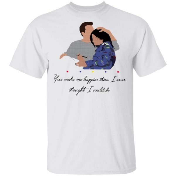 Chandler You Make Me Happier Than I Ever Thought I Could Be T-Shirt
