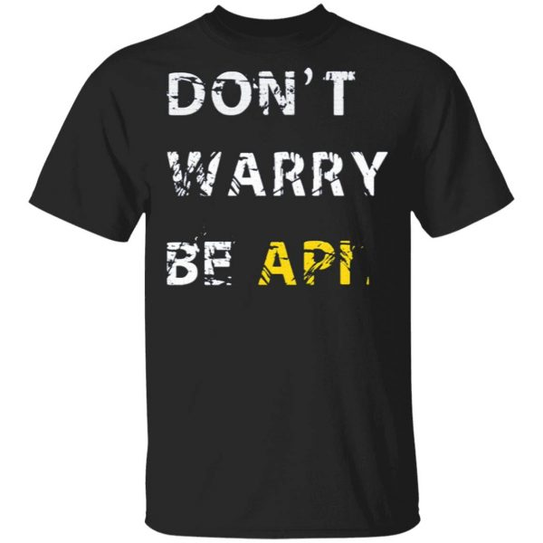 Don't Warry Be API T-Shirt