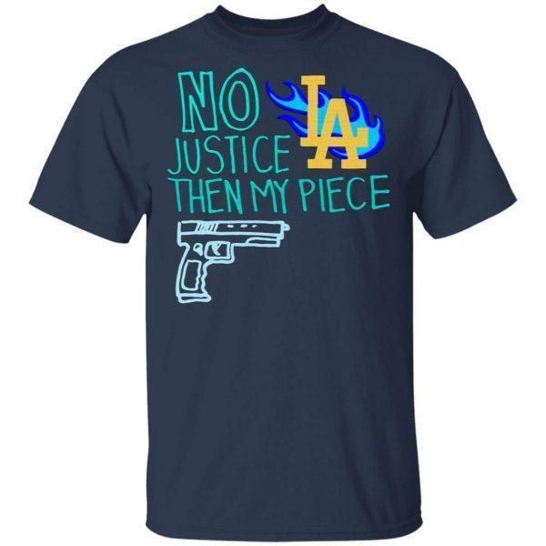No justice then my piece la T-Shirt