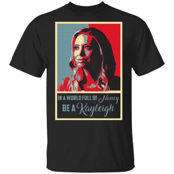 In A World Full Of Nancy Be A Kayleigh T-Shirt