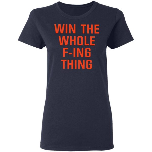 Win The Whole F-ing Thing T-Shirt