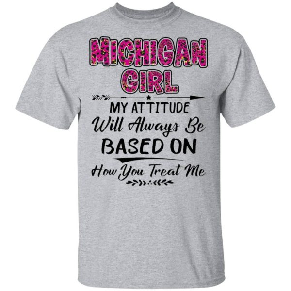 Michigan Girl My attitude will always be based on how You treat me T-Shirt
