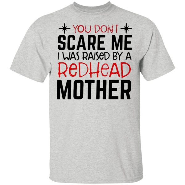 You Don't Scare Me I Was Raised By A Redhead Mother T-Shirt