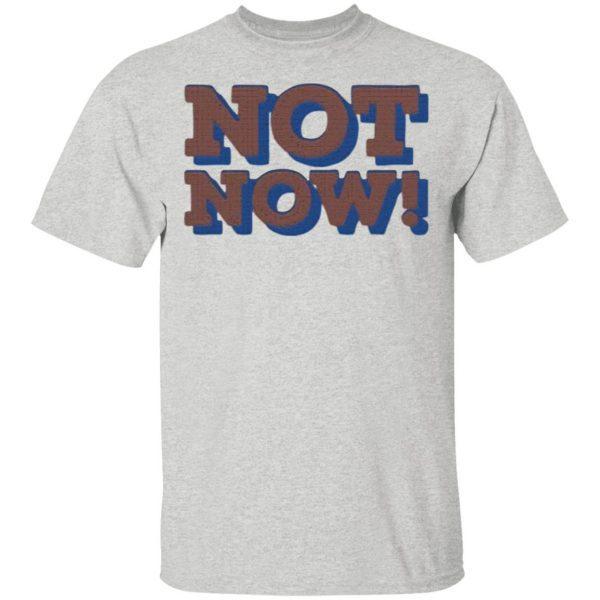 Not Now T-Shirt