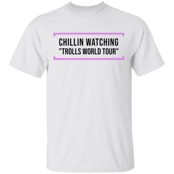 Chillin Watching Trolls World Tour T-Shirt
