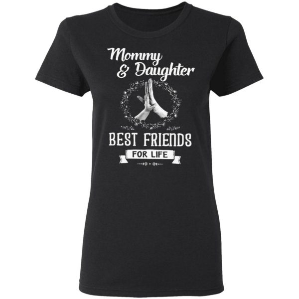 Mommy Daughter Best Friends For Life T-Shirt
