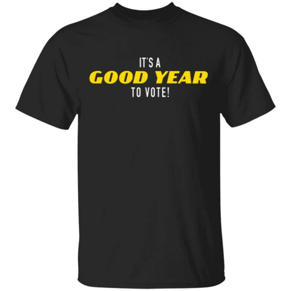 It's A Good Year To Vote T-Shirt