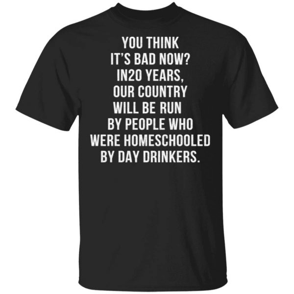 Homeschooled By Day Drinkers T-Shirt