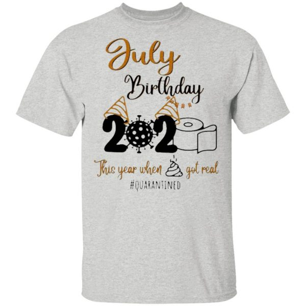 Toilet Paper Virus 2020 July Birthday this year when shit got real #quarantined T-Shirt