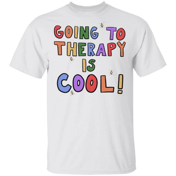 Going To Therapy Is Cool Shirt T-Shirt
