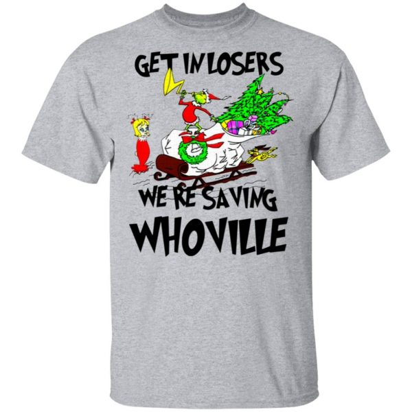 Grinch Get In Losers We're Saving Whoville Christmas T-Shirt
