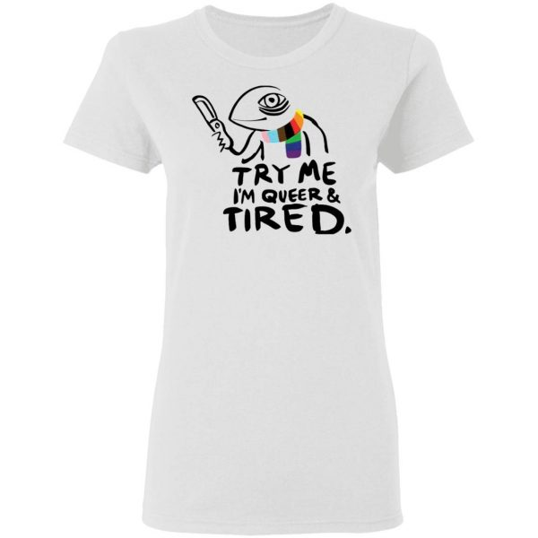 Try Me I'm Queer And Tired T-Shirt