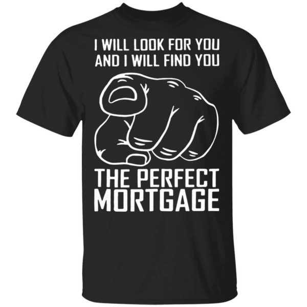The Perfect Mortgage T-Shirt