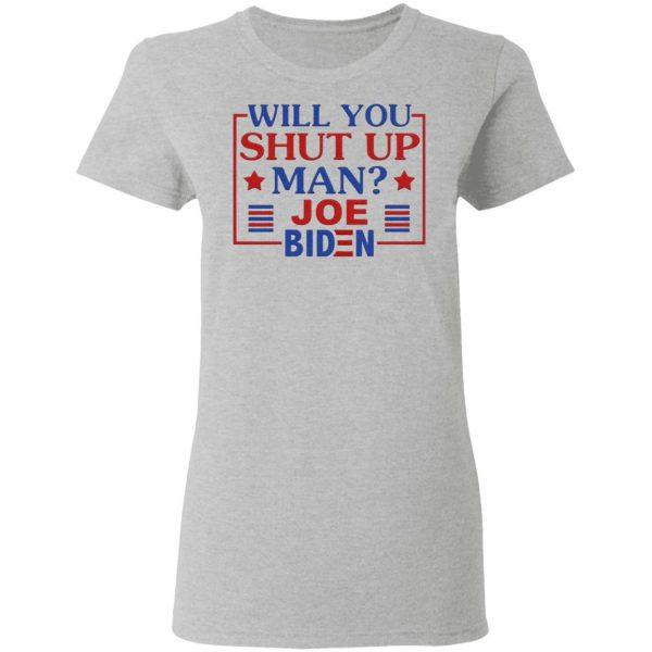 Will You Shut Up Man Joe Biden T-Shirt